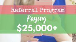 Referral Program Paying $25,000+