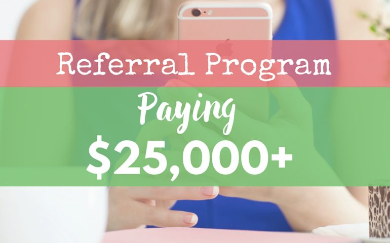 Referral Program Paying $25,000+