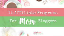 11 Affiliate Programs For Mom Bloggers